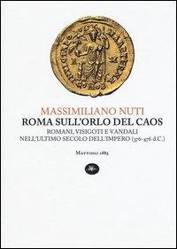 Roma sull'orlo del caos. Romani, visigoti e vandali nell'ultimo secolo dell'impero (376-476 d.C.)