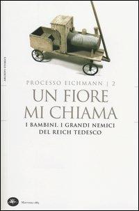 Un fiore mi chiama. I bambini. I grandi nemici del Reich tedesco. Processo Eichmann. Vol. 2