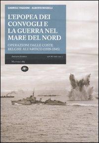 L'epopea dei convogli e guerra nel Mare del Nord. Operazioni dalle coste belghe nell'Artico (1939-1945)