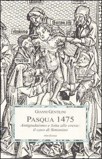 Pasqua 1475. Antigiudaismo e lotta alle eresie: il caso di Simonino