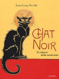 Chat noir. Il cabaret della modernità