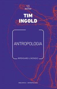 Antropologia. Ripensare il mondo
