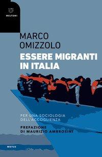 Essere migranti in Italia. Per una sociologia dell'accoglienza