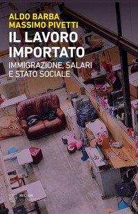 Il lavoro importato. Immigrazioni, salari e stato sociale