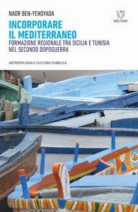 Incorporare il Mediterraneo. Formazione regionale tra Sicilia e Tunisia nel secondo dopoguerra