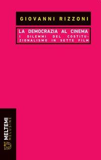La democrazia al cinema. I dilemmi del costituzionalismo in sette film