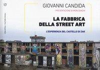 La fabbrica della street art. L'esperienza del Castello di Zak