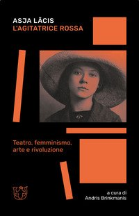 L'agitatrice rossa. Teatro, femminismo, arte e rivoluzione