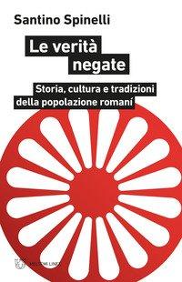 Le verità negate. Storia, cultura e tradizioni della popolazione romaní
