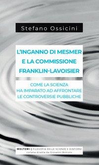 L'inganno di Mesmer e la commissione Franklin-Lavoisier. Come la scienza ha imparato ad affrontare le controversie pubbliche