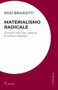 Materialismo radicale. Itinerari etici per cyborg e cattive ragazze
