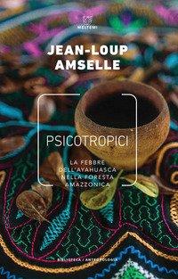 Psicotropici. La febbre dell'ayahuasca nella foresta amazzonica