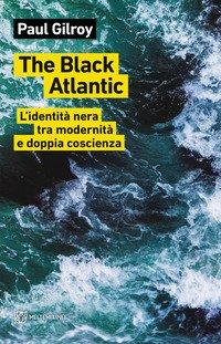 The Black Atlantic. L'identità nera tra modernità e doppia coscienza