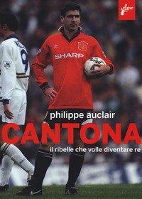 Cantona. Il ribelle che volle diventare re