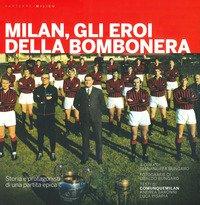Milan, gli eroi della bombonera. Storia e protagonisti di una partita epica