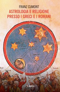 Astrologia e religione presso i greci e i romani. Il culto degli astri nel mondo antico