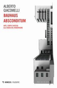 Bauhaus absconditum. Arte, corpo e mistica alle radici del Modernismo