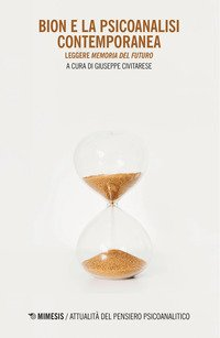 Bion e la psicoanalisi contemporanea. Leggere «Memoria del futuro»