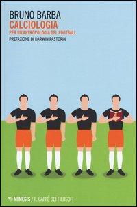 Calciologia. Per un'antropologia del football