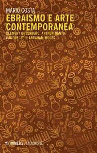 Ebraismo e arte contemporanea. Clement Greenberg, Arthur Danto, Isidore Isou, Abraham Moles
