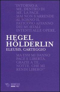 Eleusis, carteggio. Il poema filosofico del giovane Hegel e il suo epistolario con Hölderlin. Testo tedesco a fronte