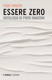Essere Zero. Ontologia di Piero Manzoni
