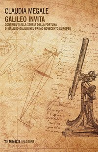 Galileo invita. Contributi alla fortuna di Galileo Galilei nel primo Novecento europeo