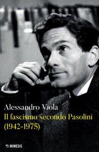 Il fascismo secondo Pasolini (1942-1975)