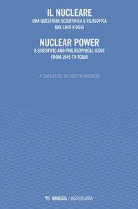 Il nucleare. Una questione scientifica e filosofica dal 1945 a oggi-Nuclear power. A scientific and philosophical issue from 1945 to today