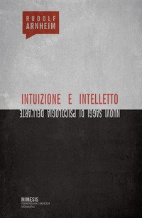 Intuizione e intelletto. Nuovi saggi di psicologia dell'arte