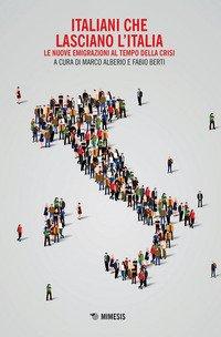 Italiani che lasciano l'Italia. Le nuove emigrazioni al tempo della crisi