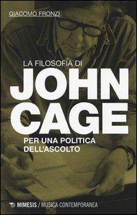 La filosofia di John Cage. Per una politica dell'ascolto