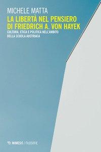 La libertà nel pensiero di Friedrich A. Von Hayek. Cultura, etica e politica nell'ambito della scuola austriaca
