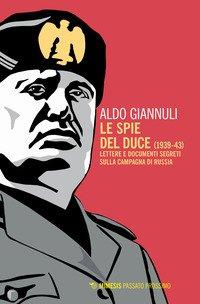 Le spie del Duce (1939-43). Lettere e documenti segreti sulla campagna di Russia