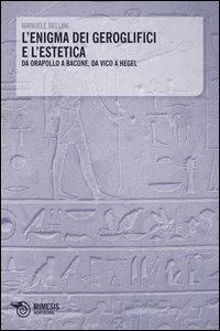 L'enigma dei geroglifici e l'estetica. Da Orapollo a Bacone, da Vico a Hegel
