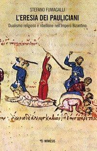 L'eresia dei pauliciani. Dualismi religioso e ribellione dell'Impero Bizantino