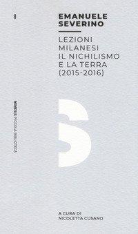 Lezioni milanesi. Il nichilismo e la terra (2015-2016)