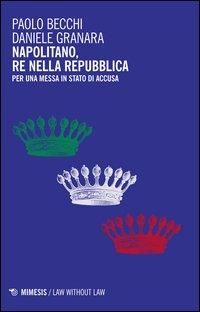 Napolitano, re nella Repubblica. Per una messa in stato d'accusa