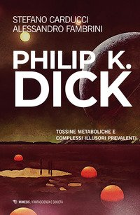 Philip K. Dick. Tossine metaboliche e complessi illusori prevalenti