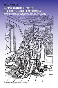 Rappresentare il diritto e la giustizia nella modernità. Universi simbolici, iconografia, mutamento sociale