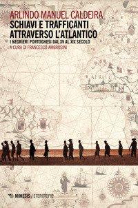 Schiavi e trafficanti attraverso l'Atlantico. I negrieri portoghesi dal XV al XIX secolo