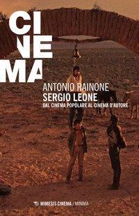 Sergio Leone. Dal cinema popolare al cinema d'autore