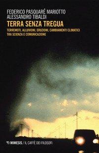 Terra senza tregua. Terremoti, alluvioni, eruzioni, cambiamenti climatici tra scienza e comunicazione