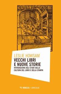 Vecchi libri e nuove storie. Introduzione agli studi sulla cultura del libro e della stampa