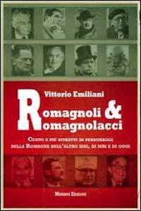 Romagnoli e romagnolacci. Centro e più ritratti di personaggi della Romagna dell'altro ieri, di ieri e di oggi