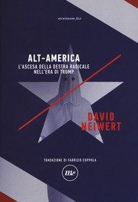 Alt-America L'ascesa della destra radicale nell'era di Trump