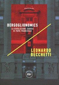 Bergoglionomics. La rivoluzione sobria di papa Francesco