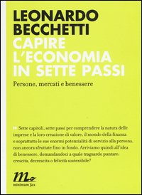 Capire l'economia in sette passi. Persone, mercati e benessere