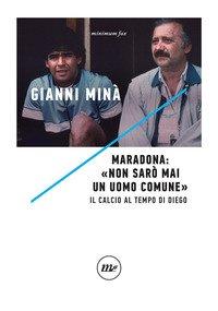 Maradona: «Non sarò mai un uomo comune». Il calcio al tempo di Diego