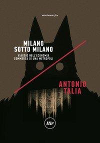 Milano sotto Milano. Viaggio nell'economia sommersa di una metropoli